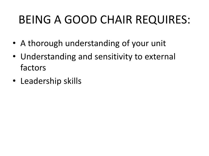BEING A GOOD CHAIR REQUIRES: