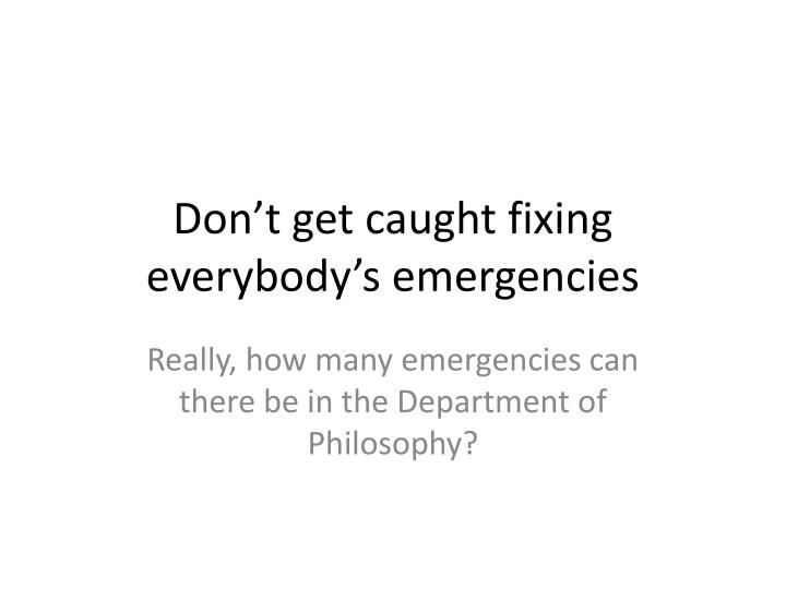 Don't get caught fixing everybody's emergencies