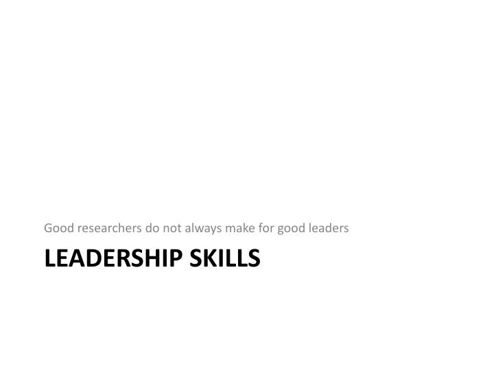 Good researchers do not always make for good leaders