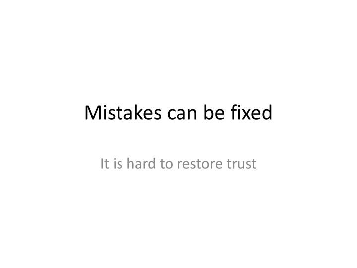 Mistakes can be fixed
