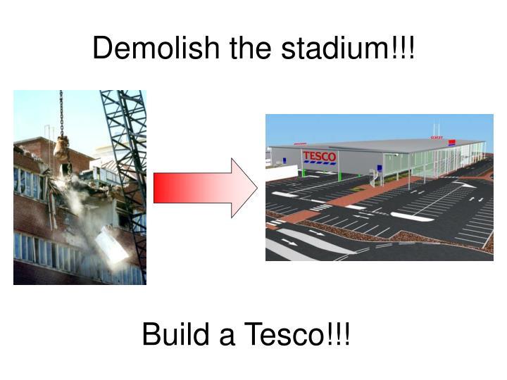 Demolish the stadium!!!