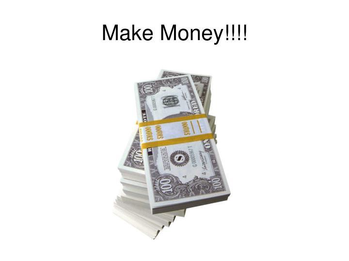 Make Money!!!!