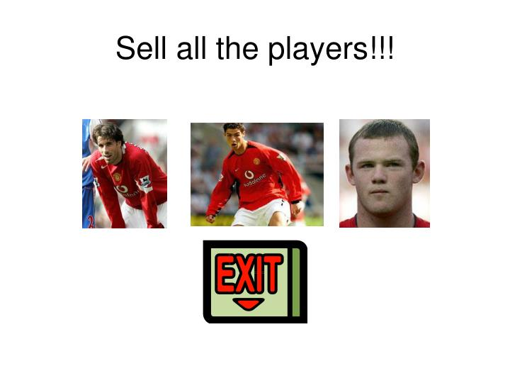 Sell all the players!!!