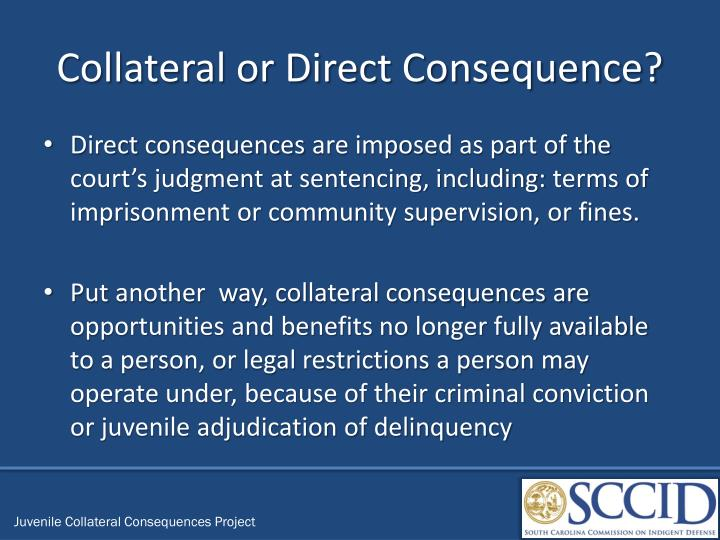 Collateral or Direct Consequence?