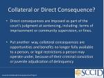 collateral or direct consequence