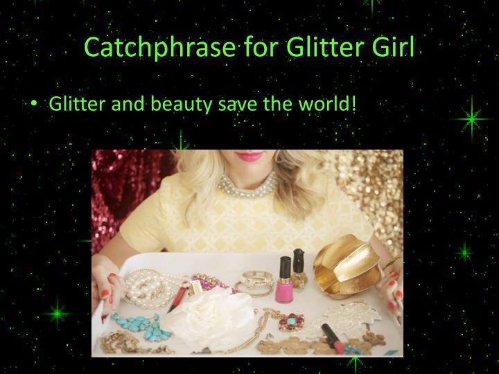 Catchphrase for Glitter Girl