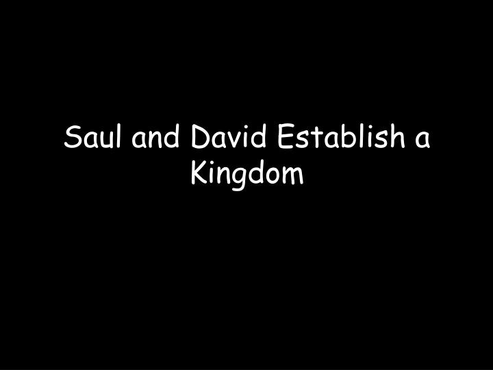 Saul and David Establish a Kingdom