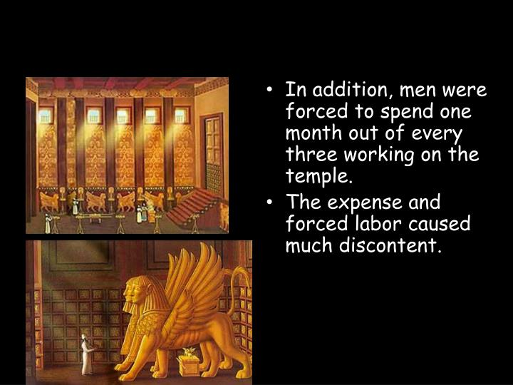 In addition, men were forced to spend one month out of every three working on the temple.