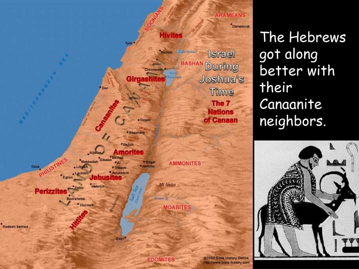 The Hebrews got along better with their Canaanite neighbors.