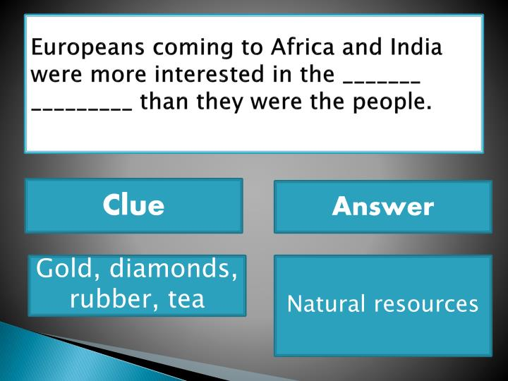 Europeans coming to Africa and India were more interested in the _______   _________ than they were the people.