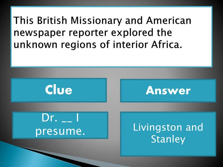 This British Missionary and American newspaper reporter explored the unknown regions of interior Africa.