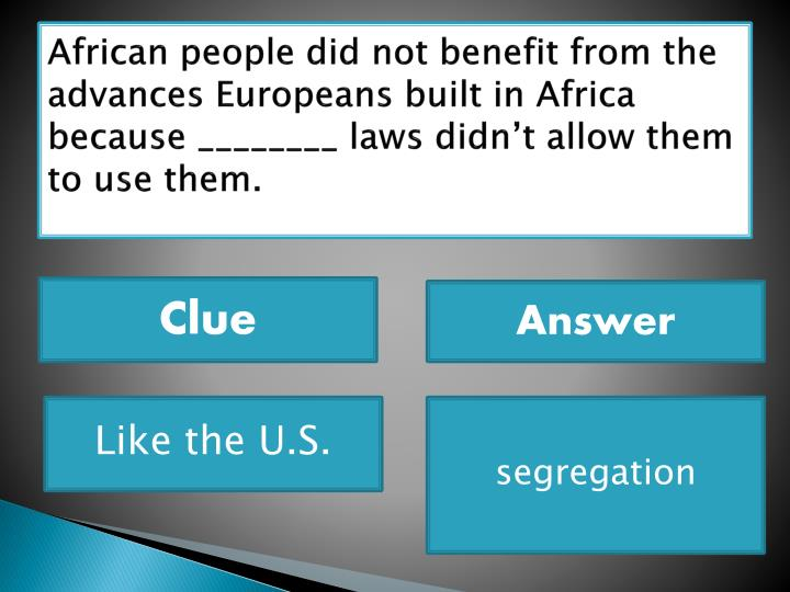 African people did not benefit from the advances Europeans built in Africa because ________ laws didn't allow them to use them.