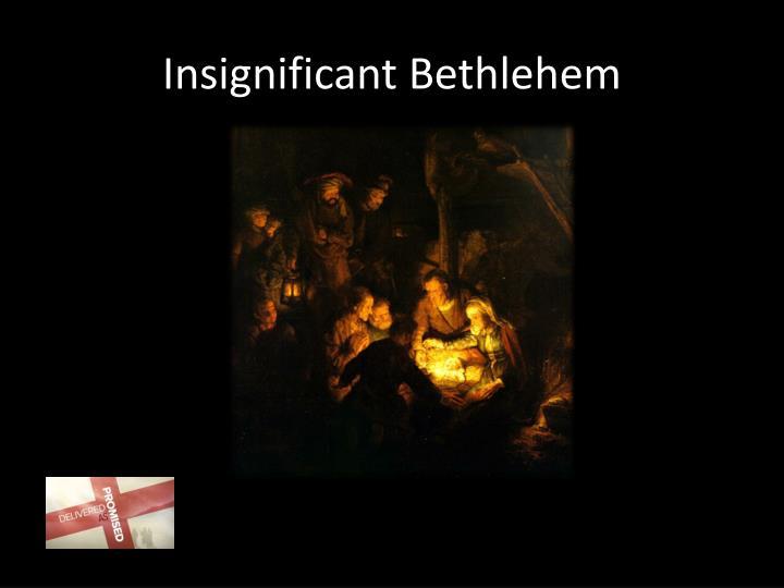 Insignificant Bethlehem