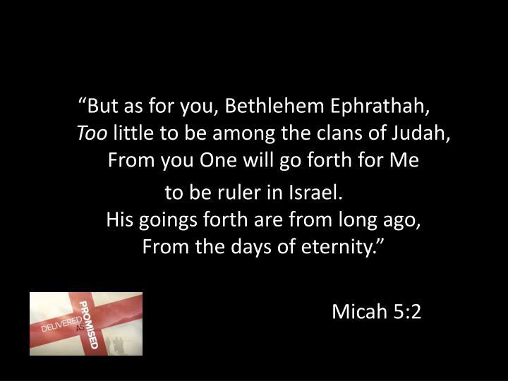 """But as foryou, Bethlehem Ephrathah,"
