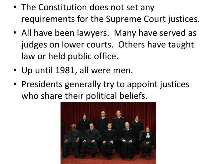 The Constitution does not set any requirements for the Supreme Court justices.