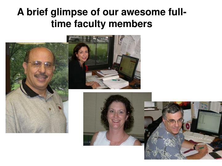 a brief glimpse of our awesome full time faculty members