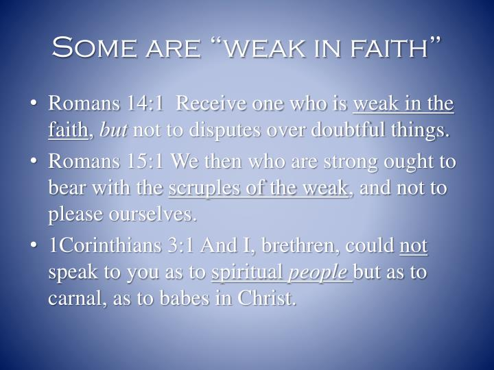 Some are weak in faith