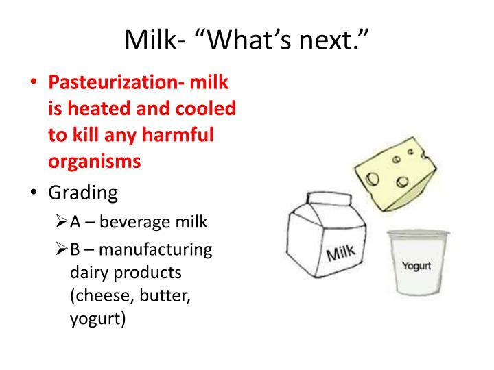 "Milk- ""What's next."""