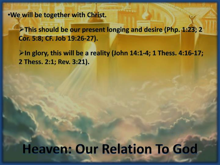 We will be together with Christ.