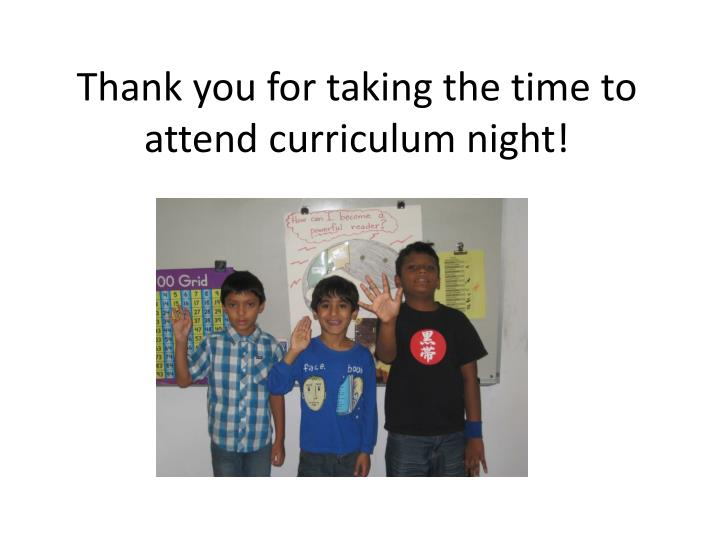 Thank you for taking the time to attend curriculum night!