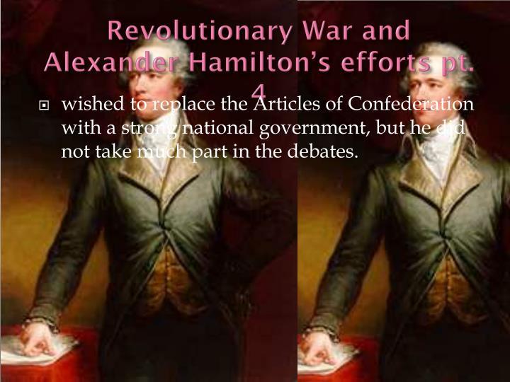 Revolutionary War and Alexander Hamilton's efforts pt. 4