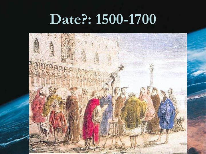Date?: 1500-1700