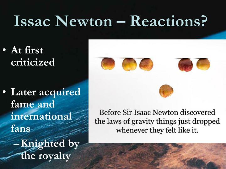 Issac Newton – Reactions?