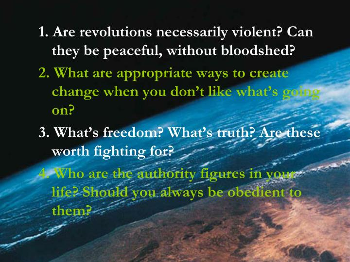 1. Are revolutions necessarily violent? Can they be peaceful, without bloodshed?