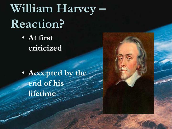William Harvey – Reaction?