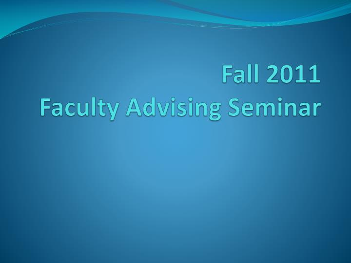 fall 2011 faculty advising seminar