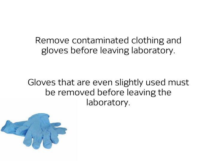 Remove contaminated clothing and gloves before leaving laboratory.