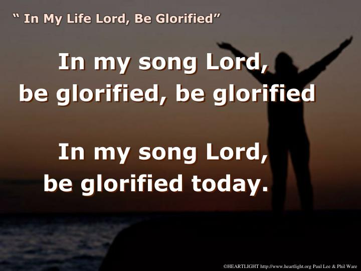 """ In My Life Lord, Be Glorified"""