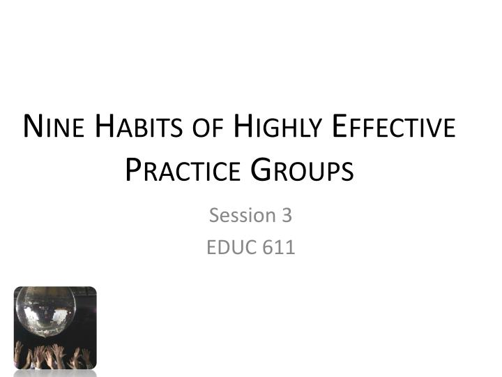Nine Habits of Highly Effective Practice Groups