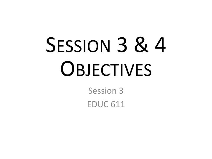 Session 3 & 4 Objectives