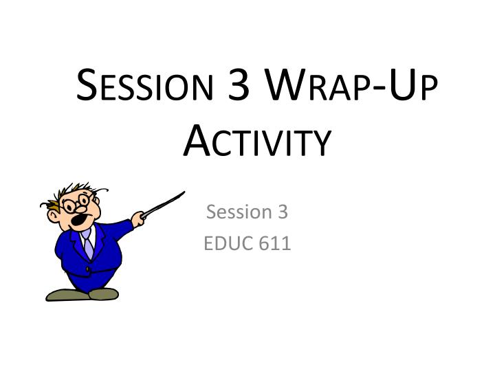 Session 3 Wrap-Up Activity