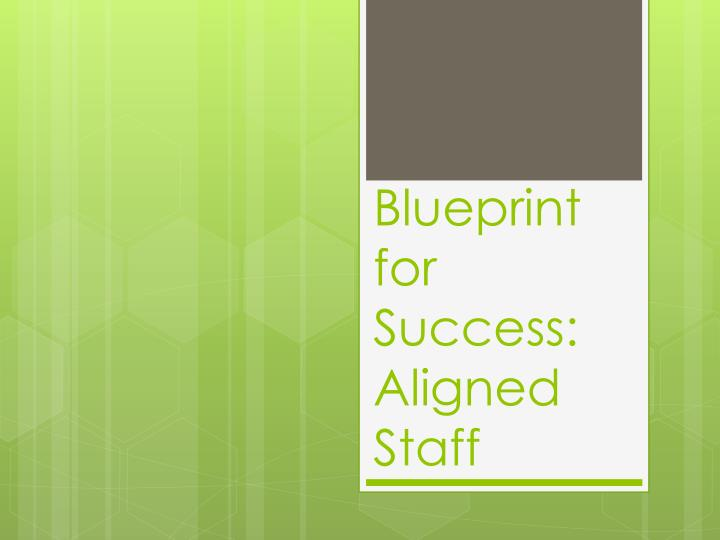 Blueprint for Success: Aligned Staff