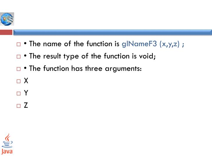 • The name of the function
