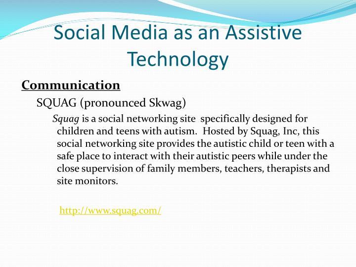 Social Media as an Assistive Technology