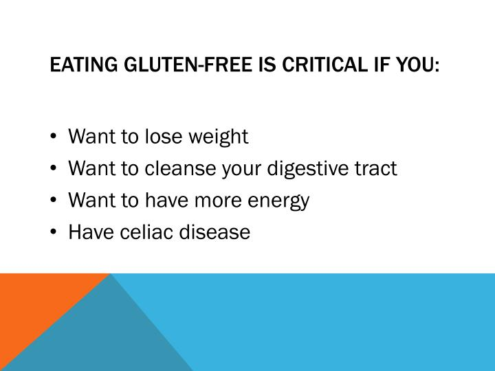 Eating Gluten-Free is critical if you:
