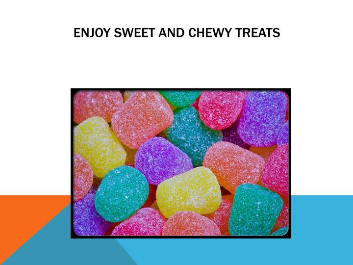 Enjoy Sweet and Chewy Treats