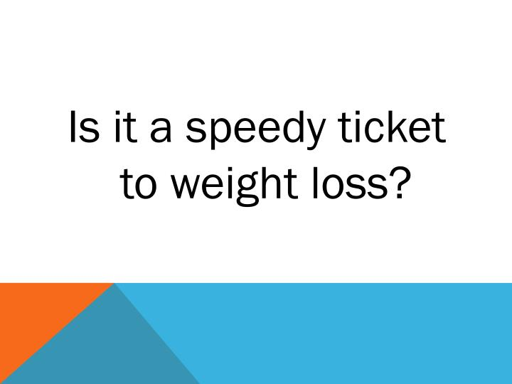 Is it a speedy ticket to weight loss?