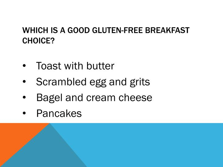 Which is a good gluten-free breakfast choice?