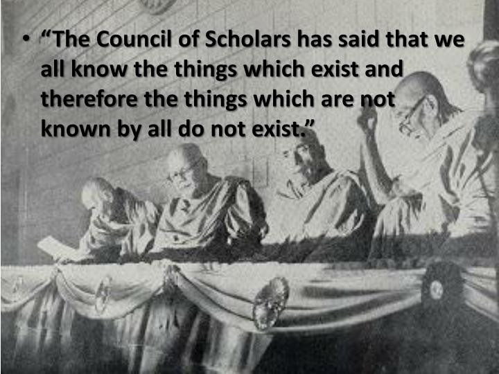 """""""The Council of Scholars has said that we all know the things which exist and therefore the"""