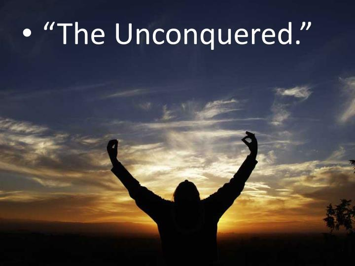 """""""The Unconquered."""""""