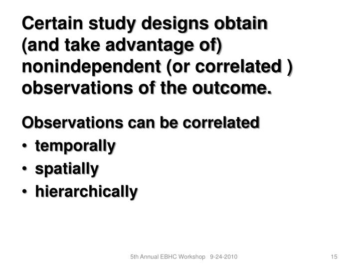 Certain study designs obtain