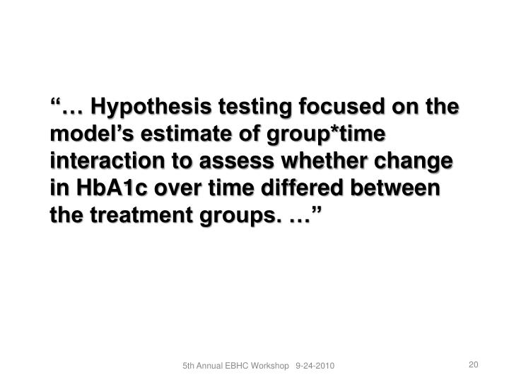"""""""… Hypothesis testing focused on the model's estimate of group*time interaction to assess whether change in HbA1c over time differed between the treatment groups. …"""""""