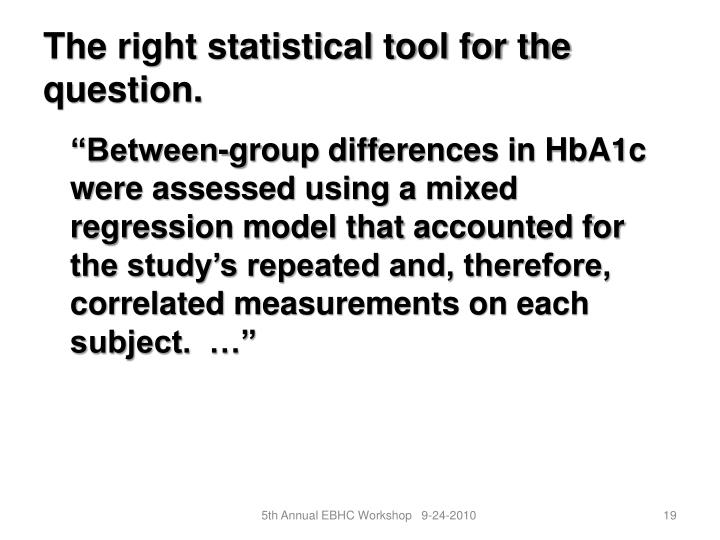 The right statistical tool for the question.