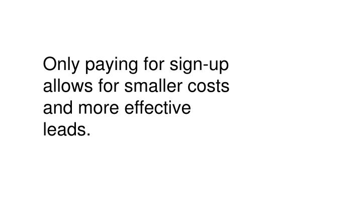 Only paying for sign-up allows for smaller costs and more effective leads.