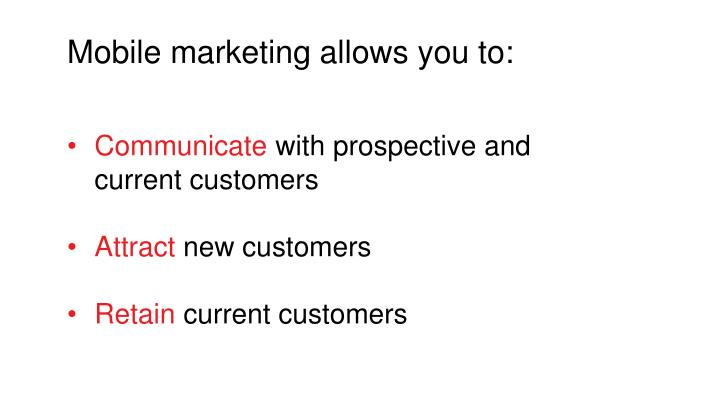 Mobile marketing allows you to: