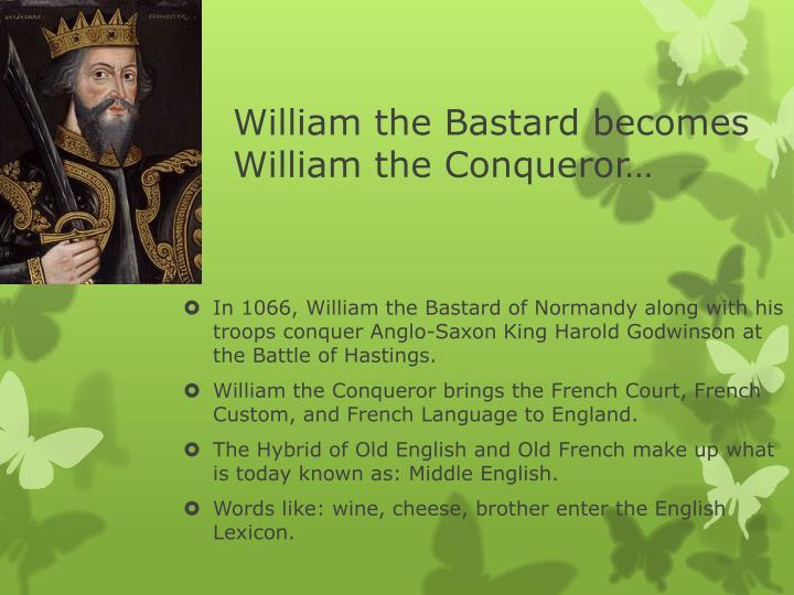 William the Bastard becomes William the Conqueror…